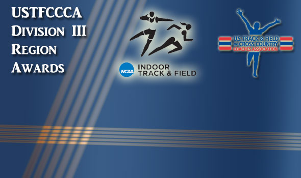 Region Athletes and Coaches of the Year for Division III Indoor Track & Field Announced