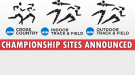 NCAA Championships Sites for Cross Country and Track & Field Announced Through 2017-18