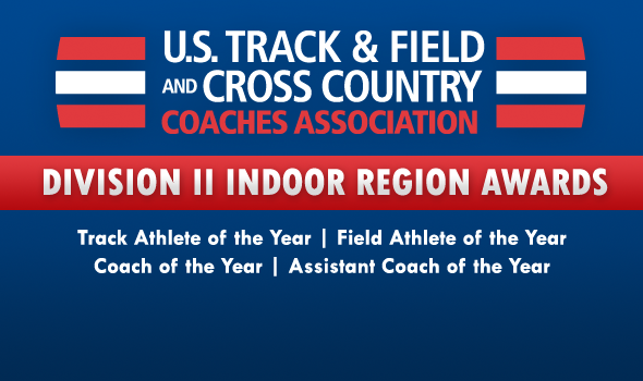 Region Athletes and Coaches of the Year Announced for Division II Indoor Track & Field