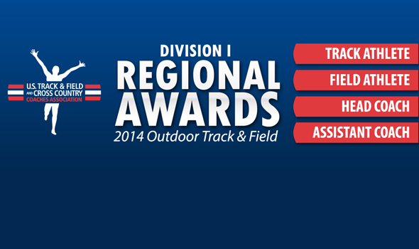 Regional Awards for Division I Outdoor Track & Field Unveiled for 2014