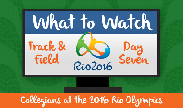 What to Watch: Collegians in Day Seven of #Rio2016 T&F